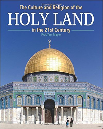 the culture and religion of the holy land in the 21st century by professor tom meyer