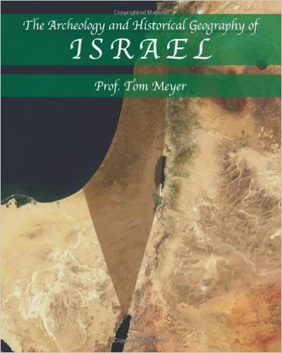 the archeology and historical geography of israel by professor tom meyer