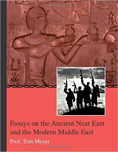 essays on the ancient near east and the modern middle east by professor tom meyer