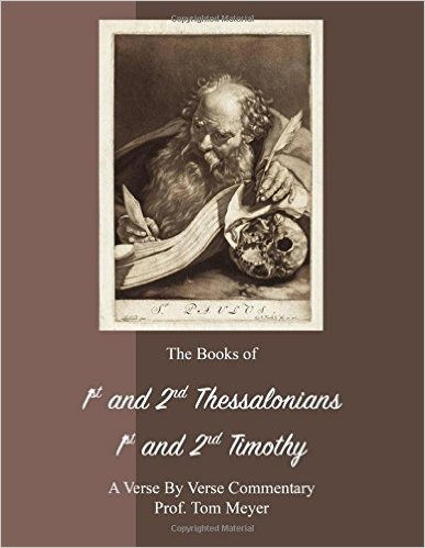 the books of 1st and 2nd thessalonians, 1st and 2nd timothy: a verse by verse commentary by professor tom meyer
